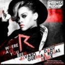 Alvaro Guerra & Dany Rojas Ft Rihanna - Where Have You Been