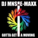 DJ MNS vs. E-MaxX - Gotta Get A Moving (Pulsedriver Remix)