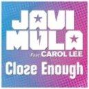 Javi Mula feat. Carol Lee - Close Enough (Jan Solo Extended Remix)