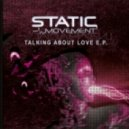 Static Movement - Talking About Love