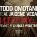 Todd Omotani Feat. Jaidene Veda - I Left My (Todd Omotani Main Mix)