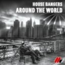 House Bangers - Around The World (Original Mix)