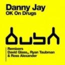 Danny Jay - OK On Drugs (Original Mix)