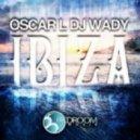 DJ Wady & Oscar L  -  Ibiza (Original Mix)