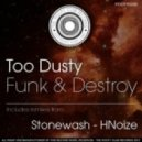 TOO DUSTY - FUNK & DESTROY (STONEWASH REMIX)