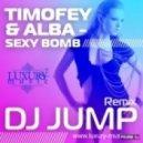 Timofey & Alba - Sexy Bomb (Dj Jump Remix)