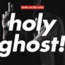 Holy Ghost! - Say My Mane