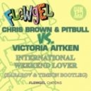 Chris Brown & Pitbull vs. Victoria Aitken - International Weekend Lover (Habarov & Timson Bootleg)