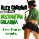 Alex Gaudino - Destination Calabria (Leo Burn Remix)