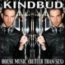 Kindbud - House Music (Better Than Sex) (Adam Joseph Mix)