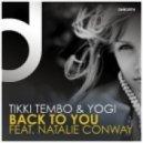 Tikki Tembo & Yogi feat Natalie Conway - Back To You (Tikki Tembo Main Mix)
