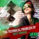 Kitt Whale - Technical Problem (Original Mix)