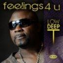 Low Deep T  -  Feelings 4 U