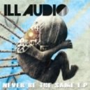 iLL Audio - Never Be The Same (Rollz Remix)