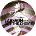 Larsson - Got The Choice (Original Mix)