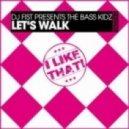 DJ Fist pres. The Bass Kidz - Let's Walk (Original Mix)