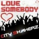 City Shakerz - Love Somebody (Pit Bailay vs. City Shakerz Club Mix)