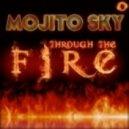 """Mojito Sky - Through The Fire (Sex""""go Club Mix)"""