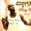 DMX   -  Party Up 2012 (Dmitriy Adonyev Mash-Up)