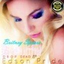 Britney Spears - (Drop Dead) Beautiful (Edson Pride Dub)