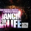 Seb Skalski & Masta P & Michelle Weeks  - Dancin For My Life (Christian Alvarez Remix)