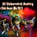 DJ Dubovchuk Andrey - New Club House Mix 2012