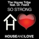 The House Tribe Feat Dr FeelX - So Strong (TM Dub Mix)