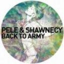 Pele & Shawnecy - Back To Army (Original Mix)