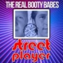 The Real Booty Babes - Street Player (Original Radio Edit)