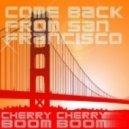 Cherry Cherry Boom Boom - Come Back to San Francisco