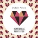 Dublin Aunts - Heartbreak Reputation (DJ Agent 86 Remix)