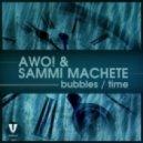 AWO! & Sammi Machete - Bubbles (Original Mix)