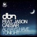 DBN feat. Jason Caesar - Always Have Tonight (Original Mix)