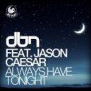 DBN feat. Jason Caesar  - Always Have Tonight (Instrumental Mix)