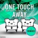 Spencer & Hill - One Touch Away (Ton Def Remix)