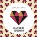 Dublin Aunts  -  Heartbreak Reputation (Dub Mix)