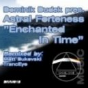 Dominik Dudek pres. Astral Forteness - Enchanted In Time