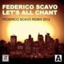 Federico Scavo - Let's All Chant (Federico Scavo Remix 2012)