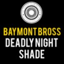 Baymont Bross - Deadly Night Shade