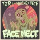 TJR & Whiskey Pete - Face Melt (Doctor Werewolf Remix)