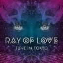 Tune In Tokyo - Ray Of Love (Original Extended)