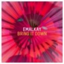 Emalkay - Bring it Down