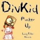 Divkid - Pucker Up (Stusauce)