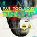 Far Too Loud, Tigerlight  - Turn It Up (Desibel) (Vocal Mix)