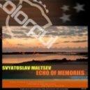 Svyatoslav Maltsev - Echo Of Memories (Original Mix)