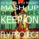Fly Project vs. Christopher S. - Keep On Musica (Slider & Magnit Mash Up)