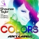 Shawnee Taylor - Colors feat Sympho Nympho (Antranig Remix)