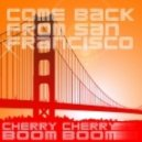Cherry Cherry Boom Boom - Come Back From San Francisco