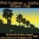 Phil Fuldner vs Josha - Miami Pop  (Dj Dmich & Max Angel edit)