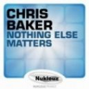 Chris Baker - Nothing Else Matters (Original Mix)
